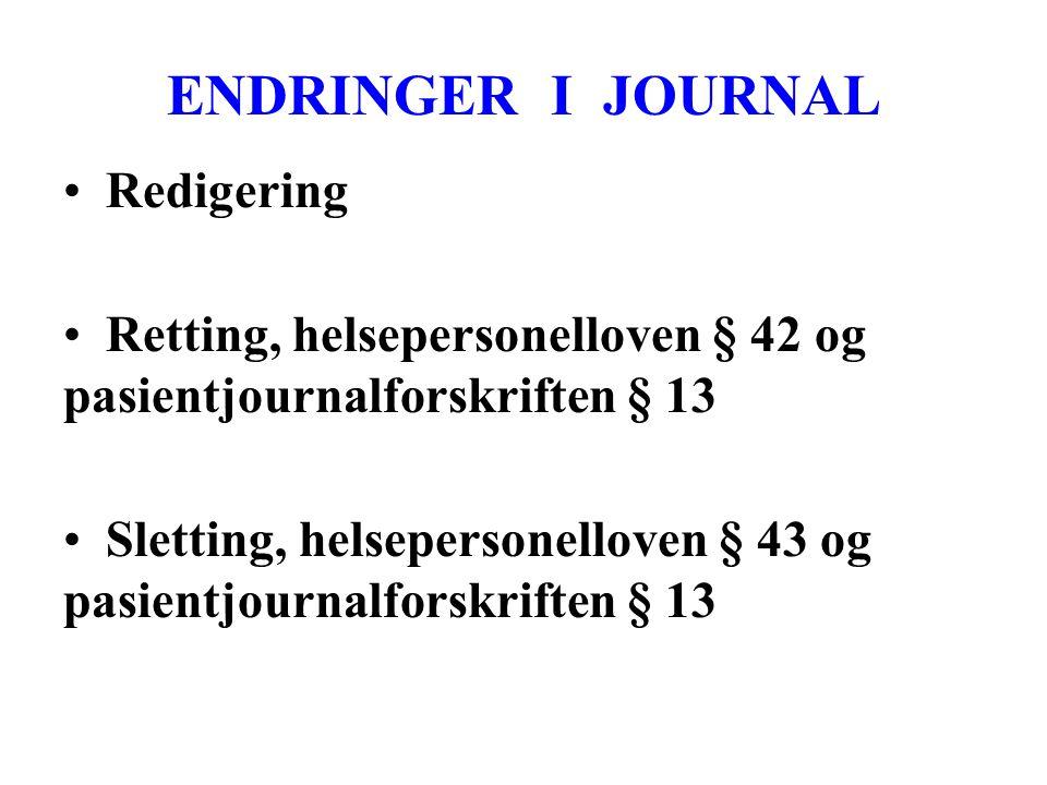 ENDRINGER I JOURNAL • Redigering • Retting, helsepersonelloven § 42 og pasientjournalforskriften § 13 • Sletting, helsepersonelloven § 43 og pasientjournalforskriften § 13