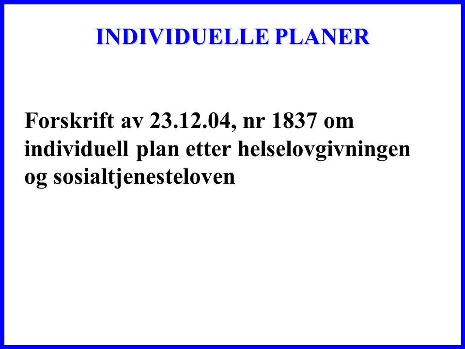 INDIVIDUELLE PLANER Forskrift av 23.12.04, nr 1837 om individuell plan etter helselovgivningen og sosialtjenesteloven