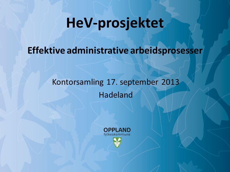 HeV-prosjektet Effektive administrative arbeidsprosesser Kontorsamling 17. september 2013 Hadeland