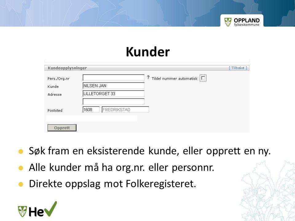 Kunder  Søk fram en eksisterende kunde, eller opprett en ny.  Alle kunder må ha org.nr. eller personnr.  Direkte oppslag mot Folkeregisteret.