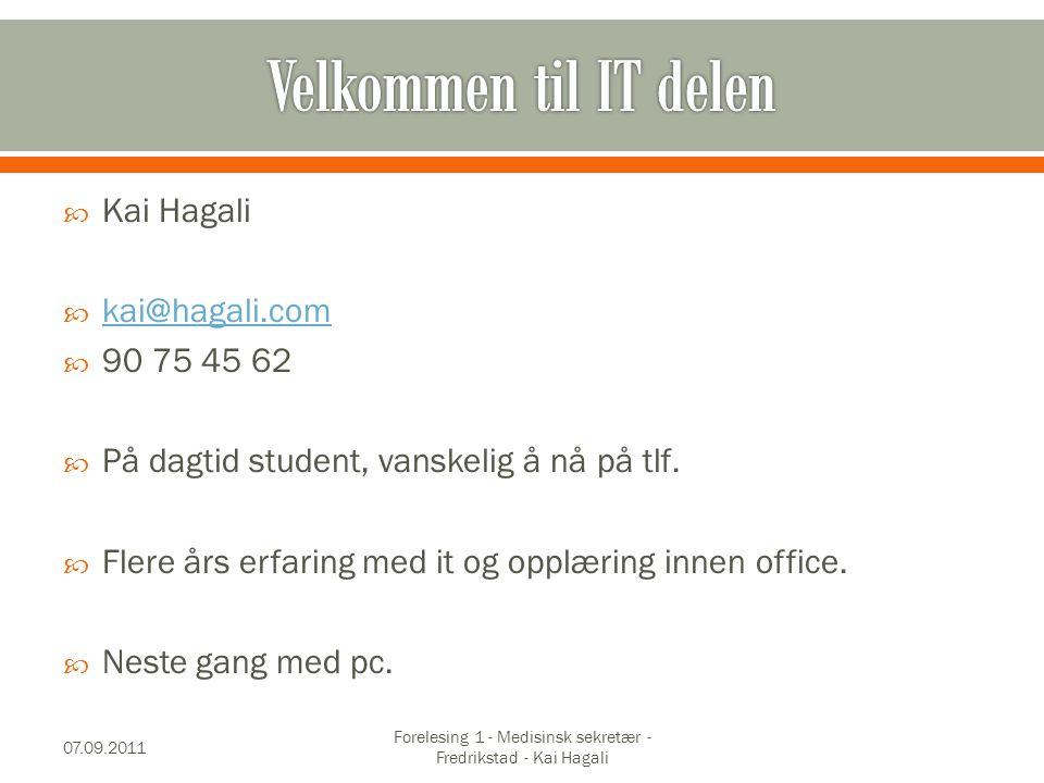  Kai Hagali  kai@hagali.com kai@hagali.com  90 75 45 62  På dagtid student, vanskelig å nå på tlf.