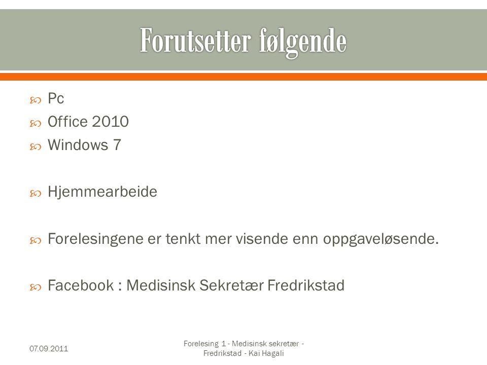  Pc  Office 2010  Windows 7  Hjemmearbeide  Forelesingene er tenkt mer visende enn oppgaveløsende.