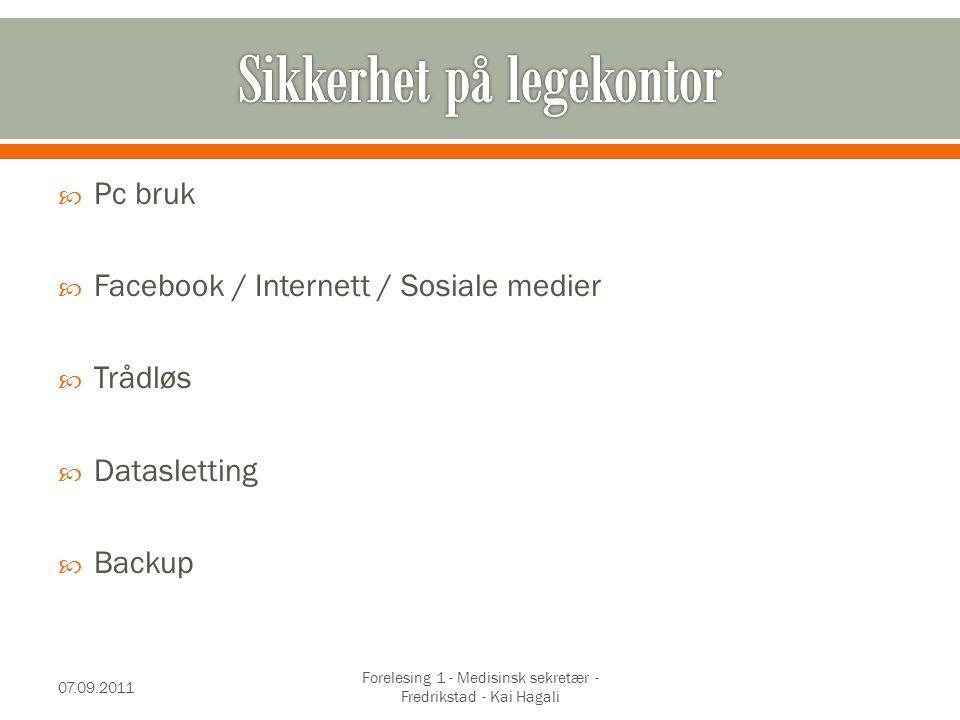  Pc bruk  Facebook / Internett / Sosiale medier  Trådløs  Datasletting  Backup 07.09.2011 Forelesing 1 - Medisinsk sekretær - Fredrikstad - Kai Hagali