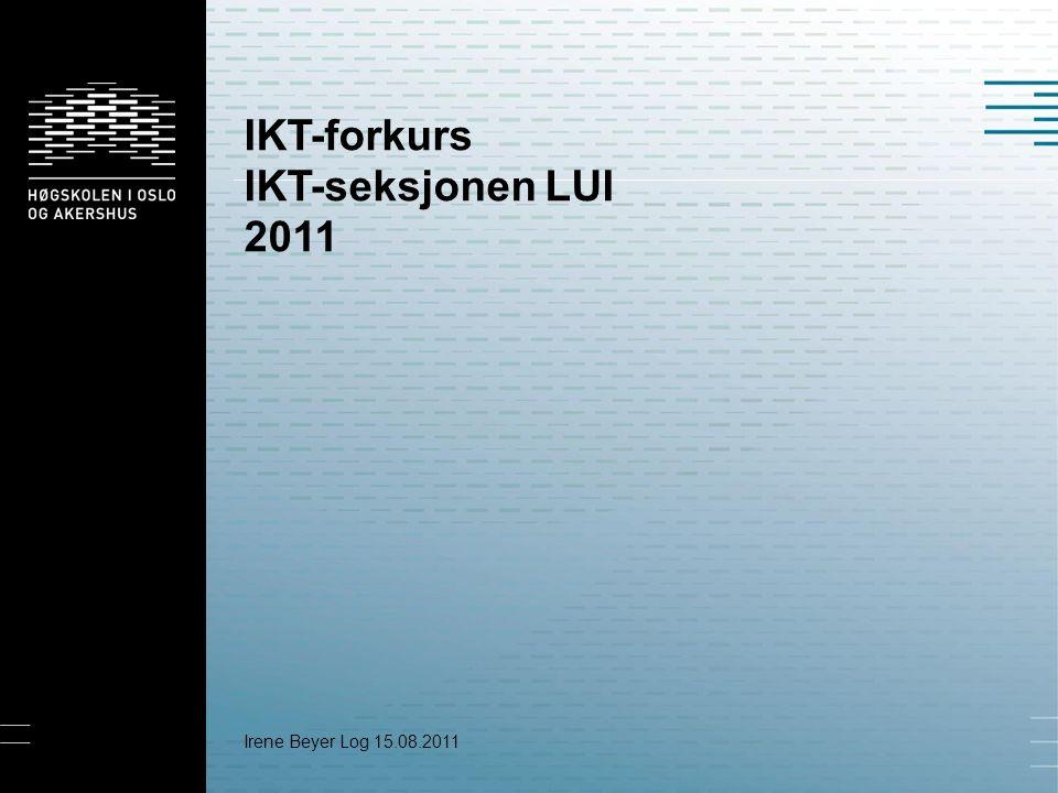 IKT-forkurs IKT-seksjonen LUI 2011 Irene Beyer Log 15.08.2011