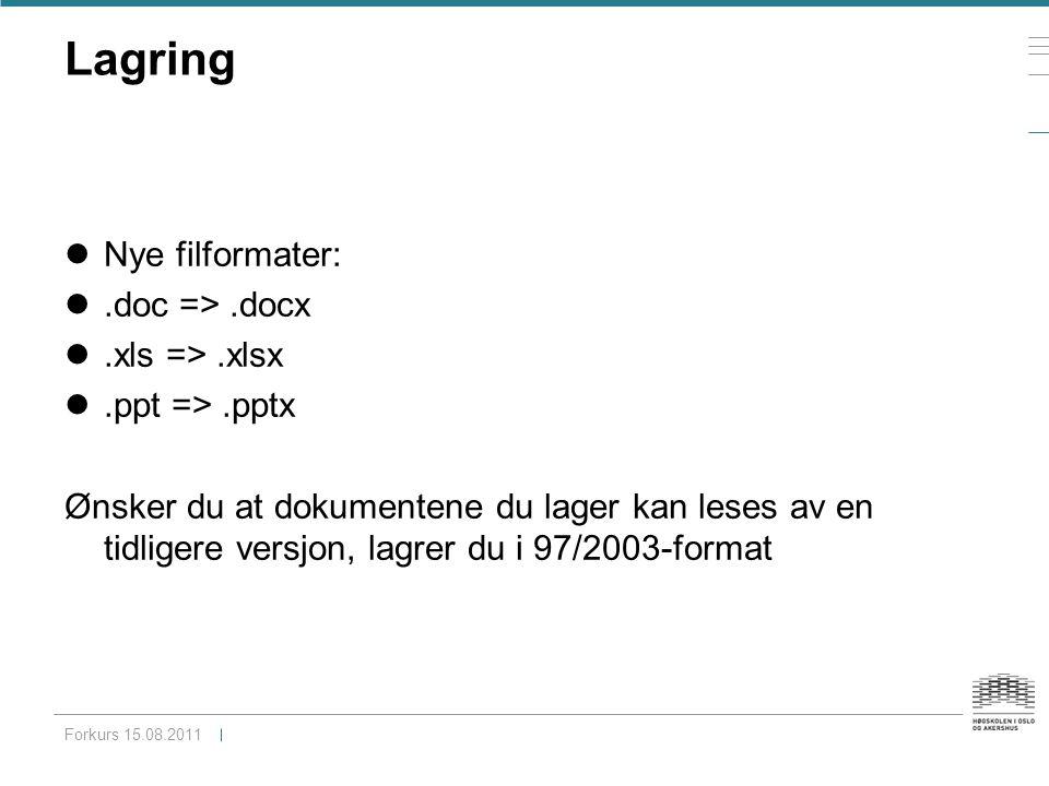 Lagring lNye filformater: l.doc =>.docx l.xls =>.xlsx l.ppt =>.pptx Ønsker du at dokumentene du lager kan leses av en tidligere versjon, lagrer du i 97/2003-format Forkurs 15.08.2011