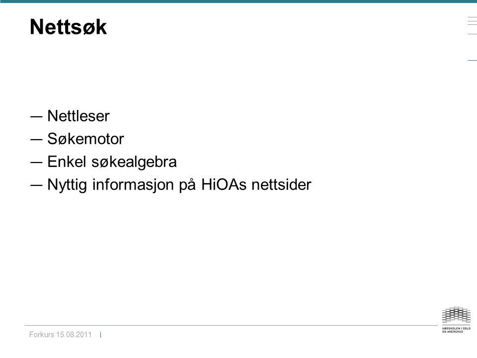 Nettsøk — Nettleser — Søkemotor — Enkel søkealgebra — Nyttig informasjon på HiOAs nettsider Forkurs 15.08.2011