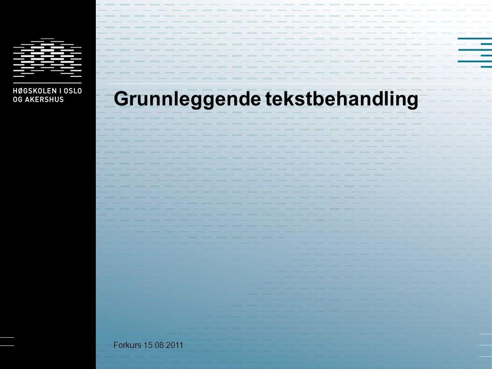 Grunnleggende tekstbehandling Forkurs 15.08.2011