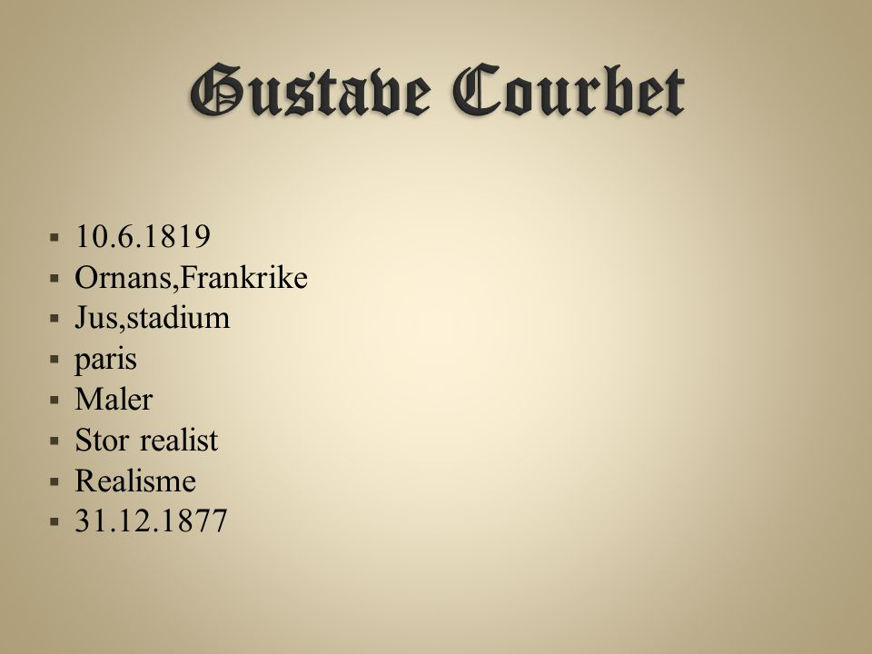  10.6.1819  Ornans,Frankrike  Jus,stadium  paris  Maler  Stor realist  Realisme  31.12.1877