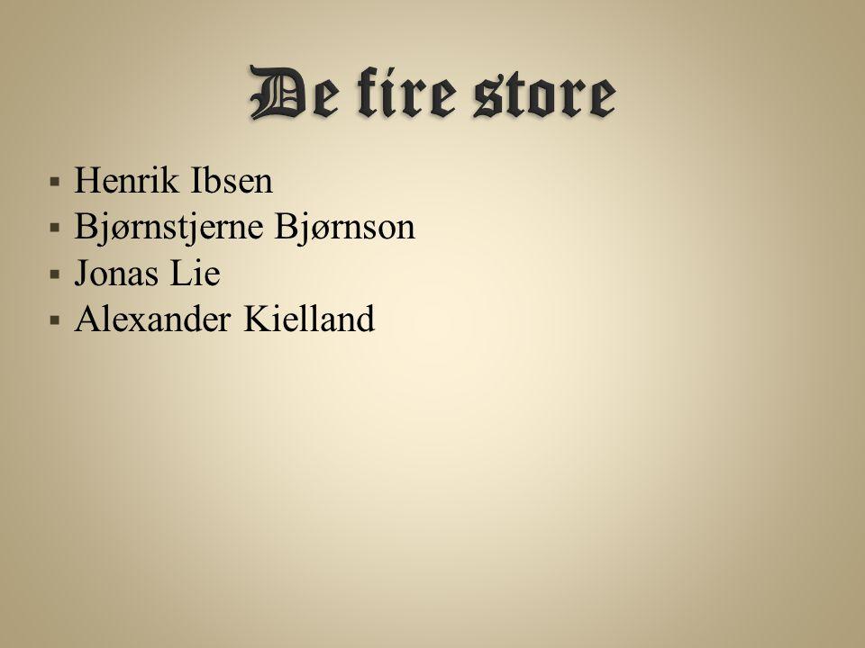  Henrik Ibsen  Bjørnstjerne Bjørnson  Jonas Lie  Alexander Kielland