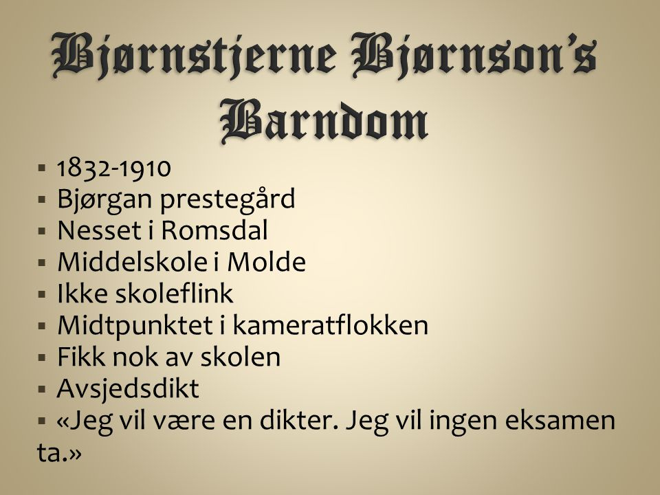 1832-1910  Bjørgan prestegård  Nesset i Romsdal  Middelskole i Molde  Ikke skoleflink  Midtpunktet i kameratflokken  Fikk nok av skolen  Avsjedsdikt  «Jeg vil være en dikter.