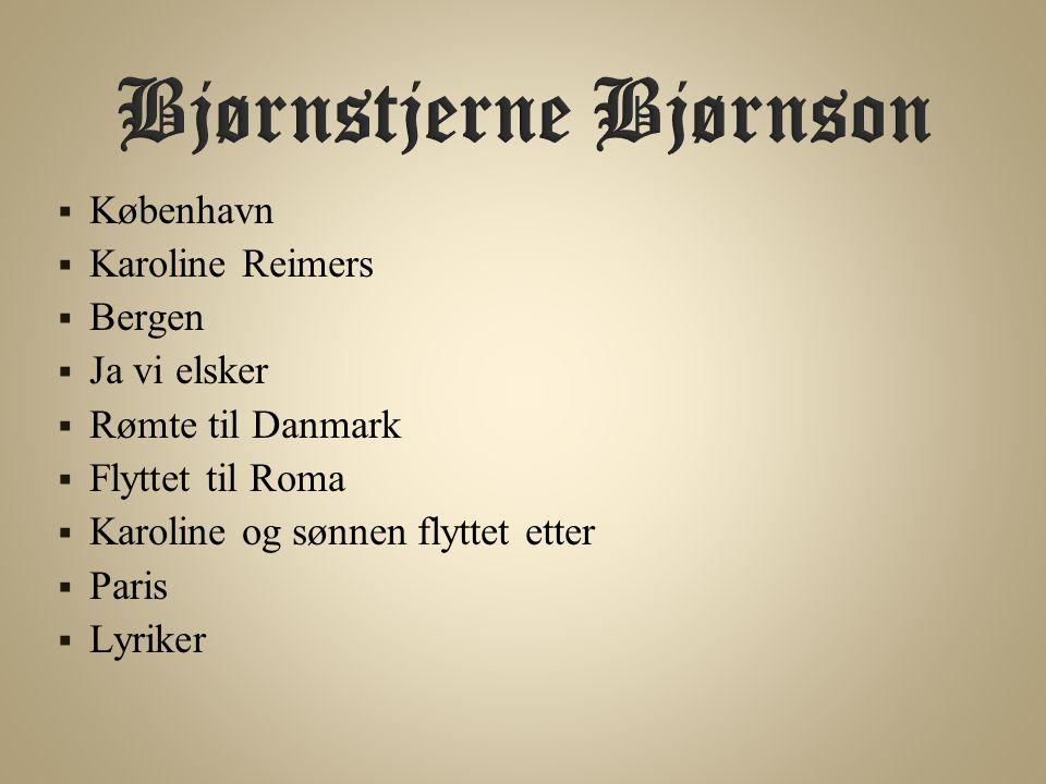  København  Karoline Reimers  Bergen  Ja vi elsker  Rømte til Danmark  Flyttet til Roma  Karoline og sønnen flyttet etter  Paris  Lyriker