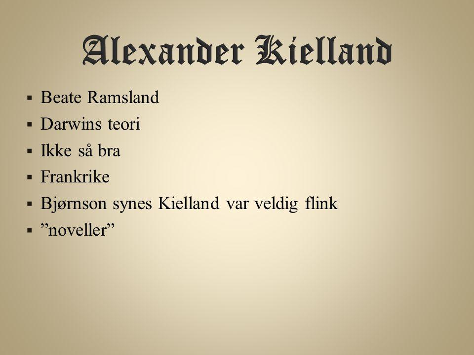  Beate Ramsland  Darwins teori  Ikke så bra  Frankrike  Bjørnson synes Kielland var veldig flink  noveller