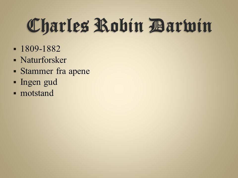  1809-1882  Naturforsker  Stammer fra apene  Ingen gud  motstand