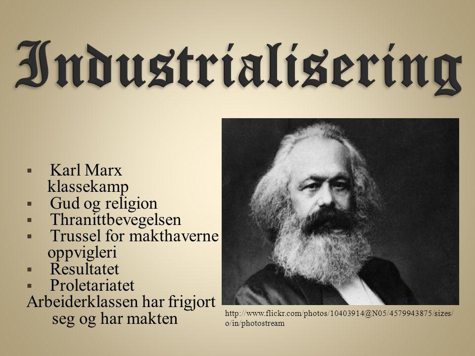  Karl Marx klassekamp  Gud og religion  Thranittbevegelsen  Trussel for makthaverne oppvigleri  Resultatet  Proletariatet Arbeiderklassen har frigjort seg og har makten http://www.flickr.com/photos/10403914@N05/4579943875/sizes/ o/in/photostream