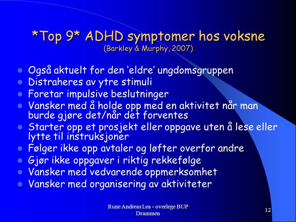 *Top 9* ADHD symptomer hos voksne (Barkley & Murphy, 2007)  Også aktuelt for den 'eldre' ungdomsgruppen  Distraheres av ytre stimuli  Foretar impul