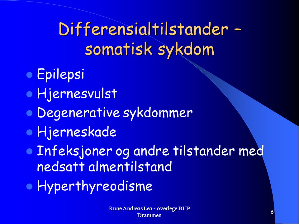 Differensialtilstander – somatisk sykdom  Epilepsi  Hjernesvulst  Degenerative sykdommer  Hjerneskade  Infeksjoner og andre tilstander med nedsat