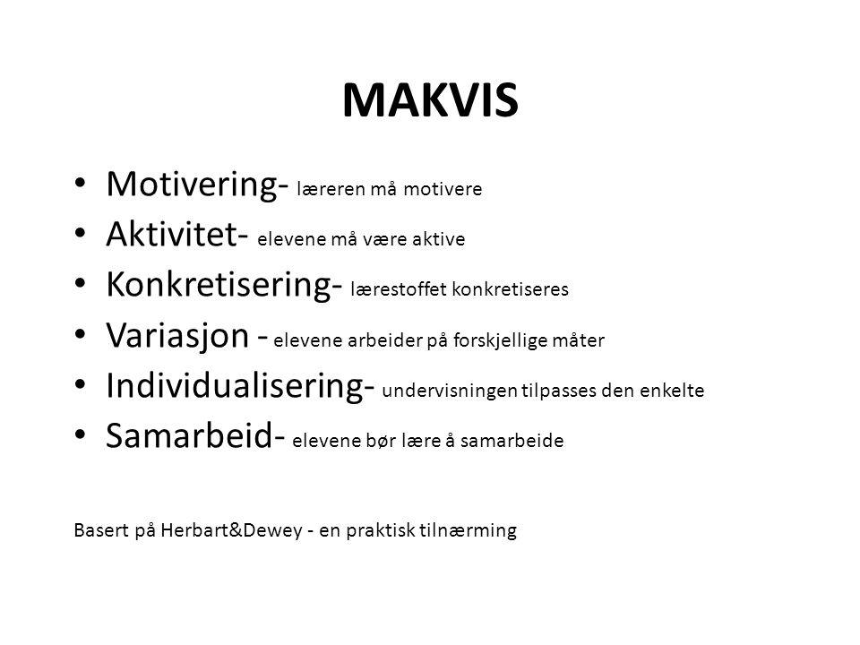 MAKVIS • Motivering- læreren må motivere • Aktivitet- elevene må være aktive • Konkretisering- lærestoffet konkretiseres • Variasjon - elevene arbeider på forskjellige måter • Individualisering- undervisningen tilpasses den enkelte • Samarbeid- elevene bør lære å samarbeide Basert på Herbart&Dewey - en praktisk tilnærming