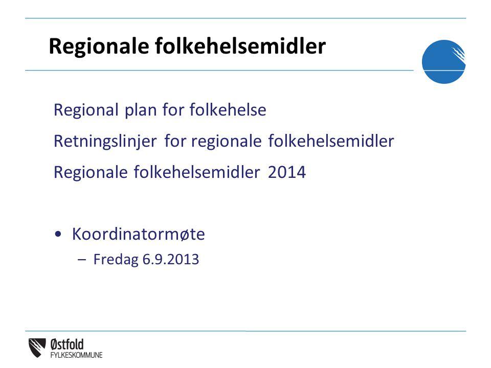 Regionale folkehelsemidler Regional plan for folkehelse Retningslinjer for regionale folkehelsemidler Regionale folkehelsemidler 2014 •Koordinatormøte