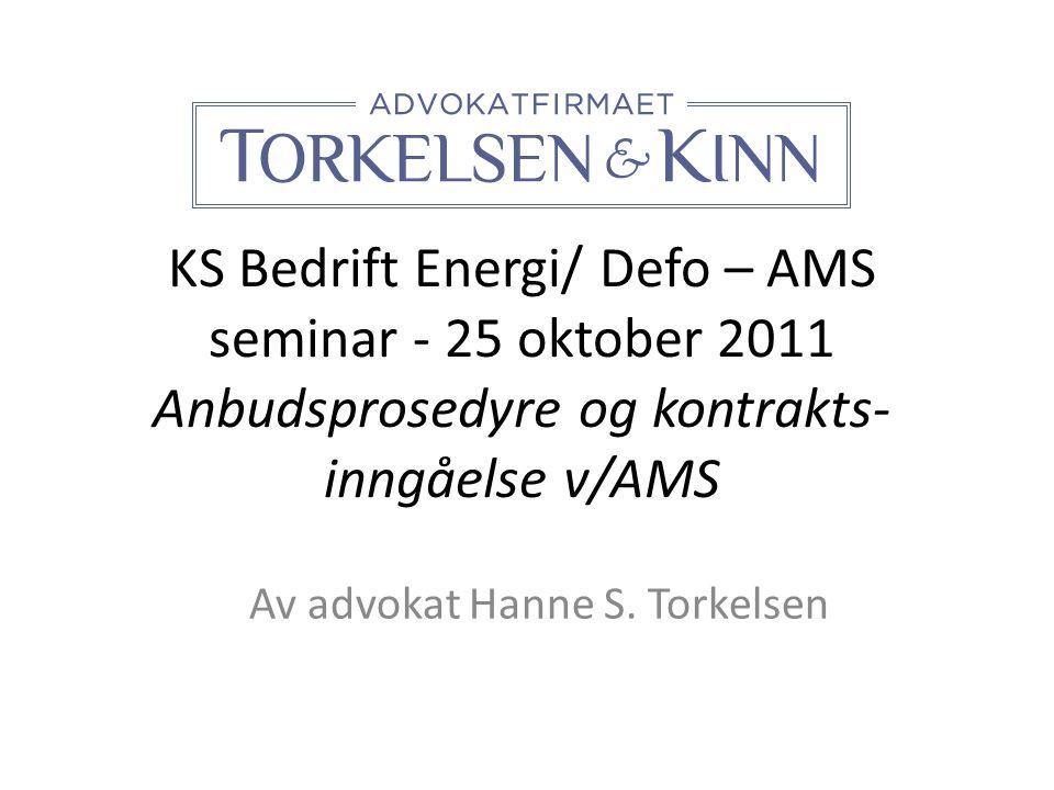 KS Bedrift Energi/ Defo – AMS seminar - 25 oktober 2011 Anbudsprosedyre og kontrakts- inngåelse v/AMS Av advokat Hanne S. Torkelsen