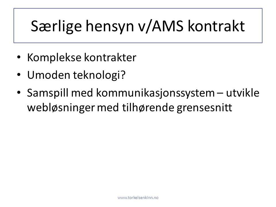 Særlige hensyn v/AMS kontrakt • Komplekse kontrakter • Umoden teknologi? • Samspill med kommunikasjonssystem – utvikle webløsninger med tilhørende gre
