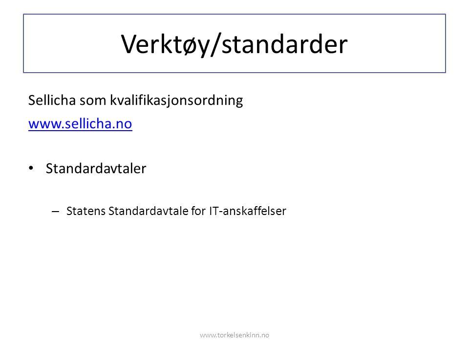 Verktøy/standarder Sellicha som kvalifikasjonsordning www.sellicha.no • Standardavtaler – Statens Standardavtale for IT-anskaffelser www.torkelsenkinn