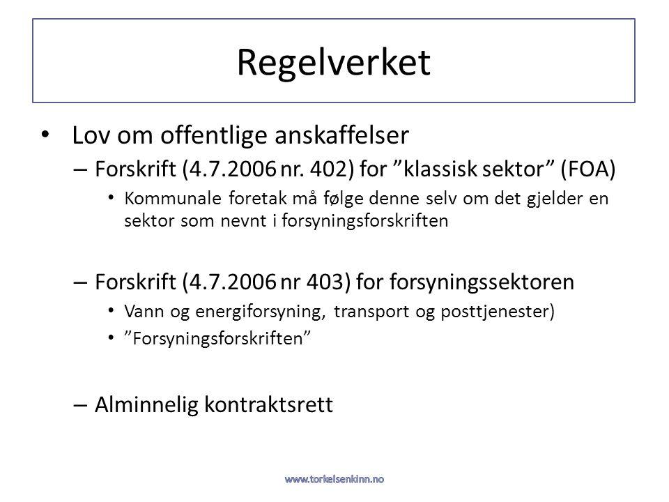 """Regelverket • Lov om offentlige anskaffelser – Forskrift (4.7.2006 nr. 402) for """"klassisk sektor"""" (FOA) • Kommunale foretak må følge denne selv om det"""