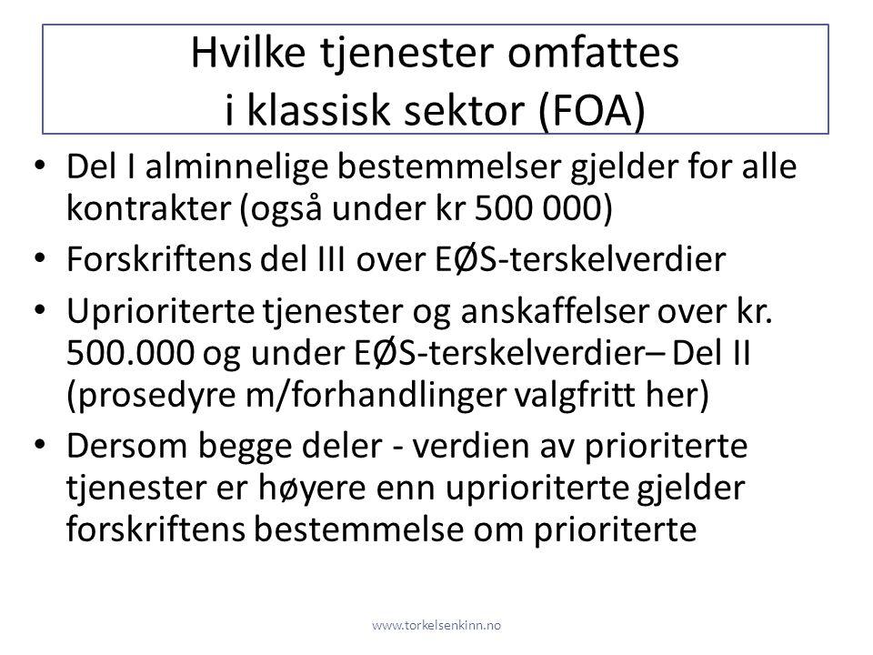 Hvilke tjenester omfattes i klassisk sektor (FOA) • Del I alminnelige bestemmelser gjelder for alle kontrakter (også under kr 500 000) • Forskriftens