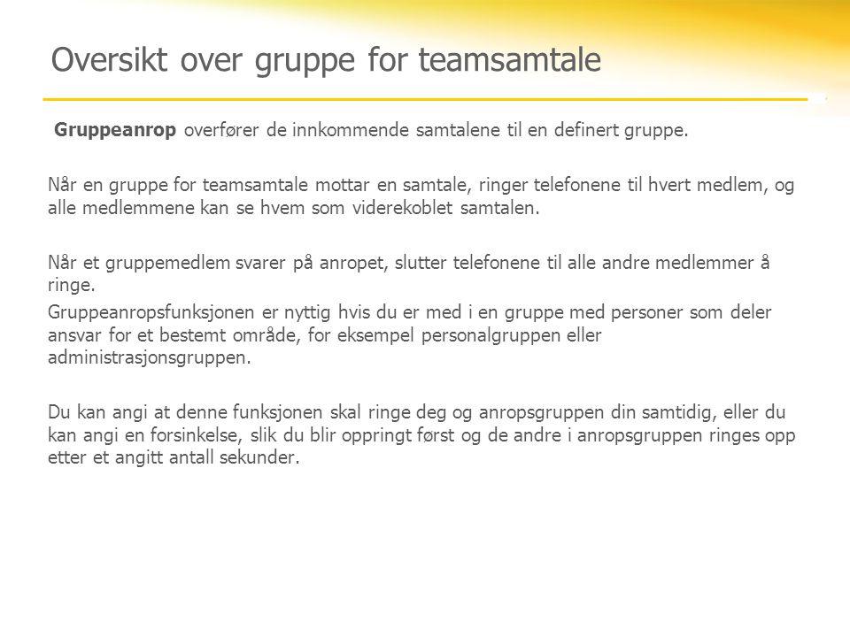 Oversikt over gruppe for teamsamtale Gruppeanrop overfører de innkommende samtalene til en definert gruppe. Når en gruppe for teamsamtale mottar en sa
