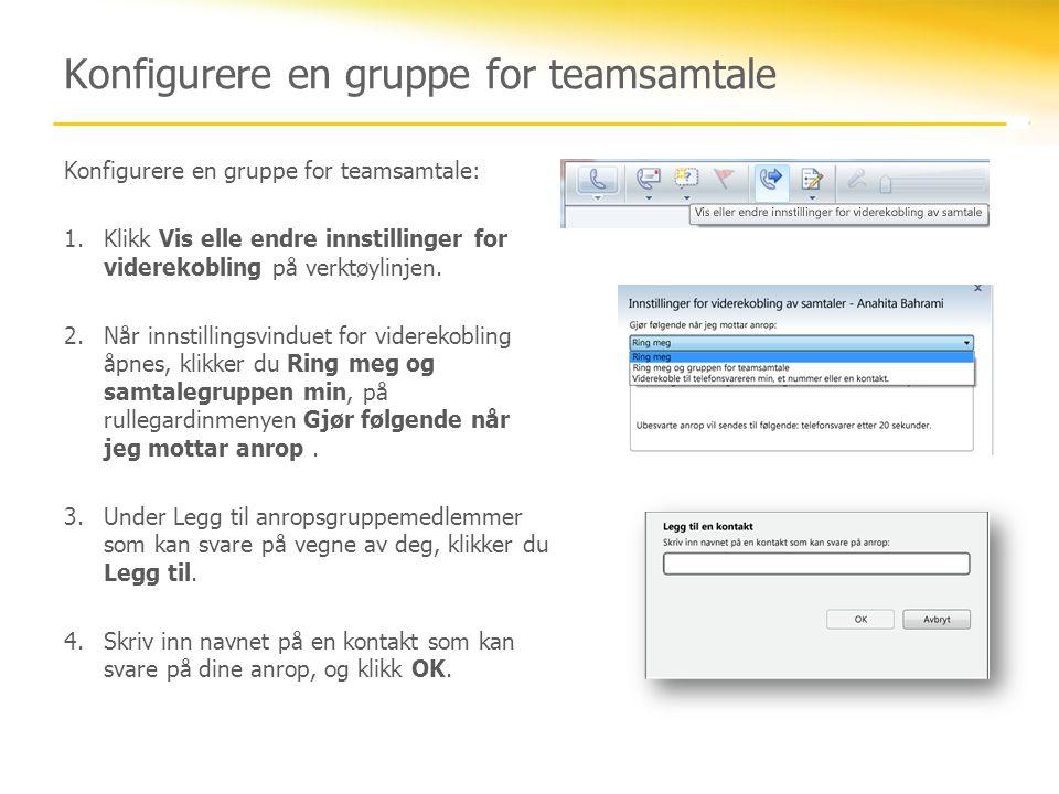 Konfigurere en gruppe for teamsamtale Konfigurere en gruppe for teamsamtale: 1.Klikk Vis elle endre innstillinger for viderekobling på verktøylinjen.