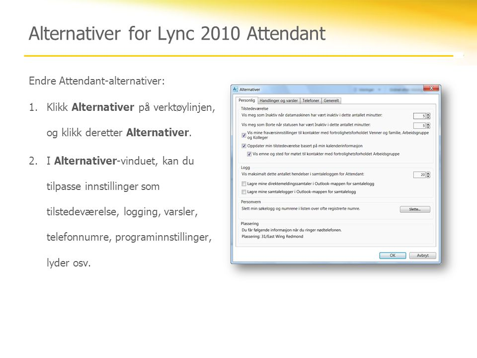 Alternativer for Lync 2010 Attendant Endre Attendant-alternativer: 1.Klikk Alternativer på verktøylinjen, og klikk deretter Alternativer.