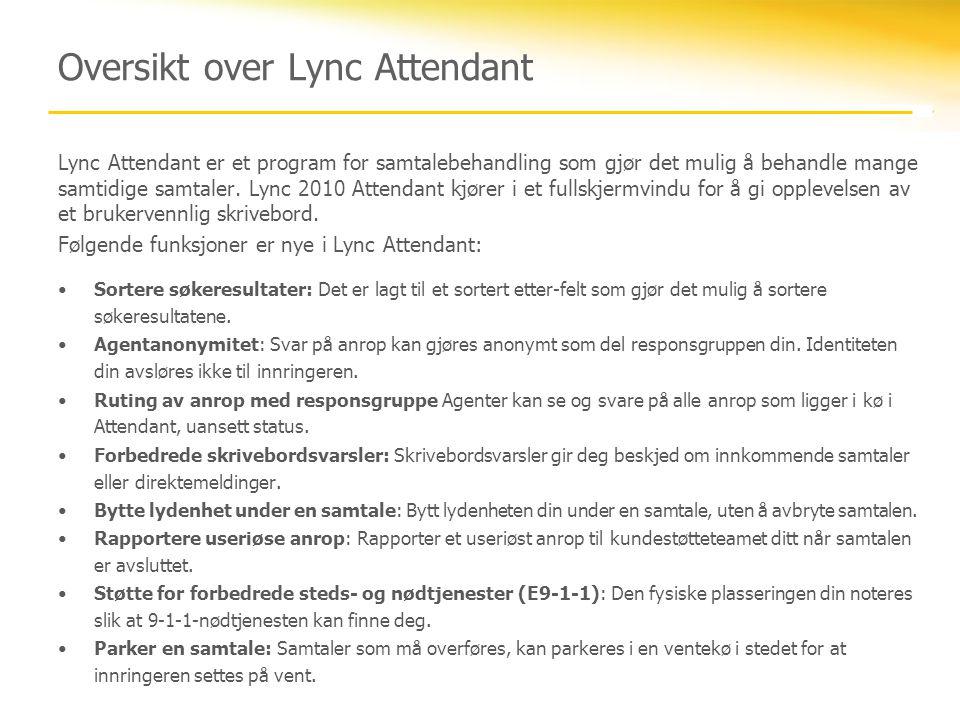Oversikt over Lync Attendant Lync Attendant er et program for samtalebehandling som gjør det mulig å behandle mange samtidige samtaler. Lync 2010 Atte