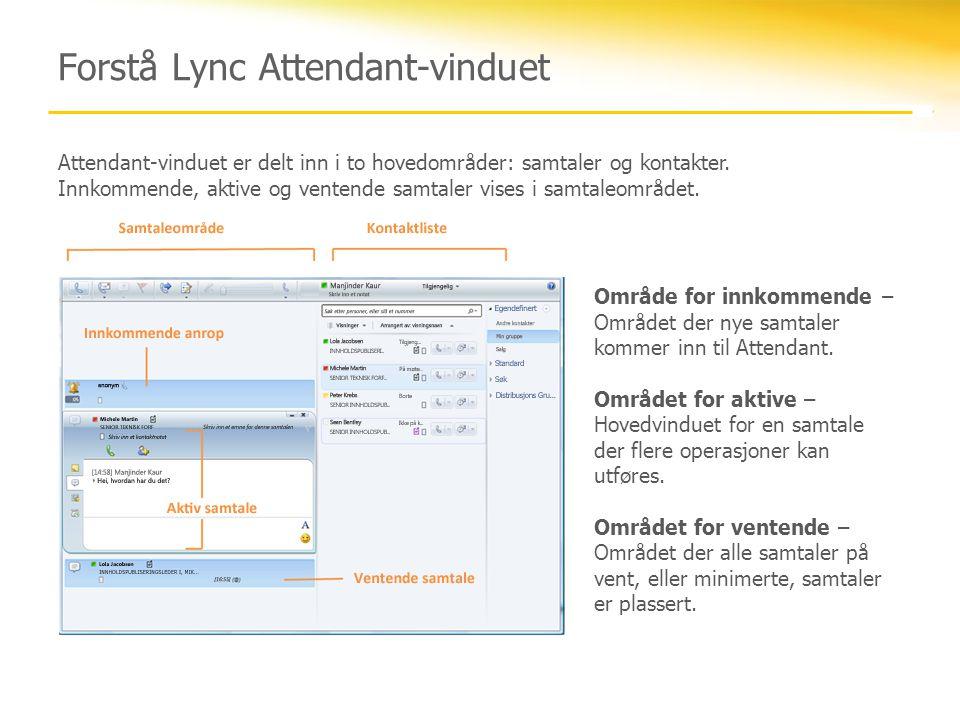Forstå Lync Attendant-vinduet Attendant-vinduet er delt inn i to hovedområder: samtaler og kontakter. Innkommende, aktive og ventende samtaler vises i