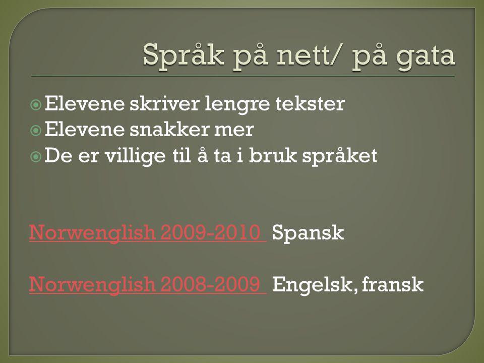  Elevene skriver lengre tekster  Elevene snakker mer  De er villige til å ta i bruk språket Norwenglish 2009-2010 Norwenglish 2009-2010 Spansk Norw