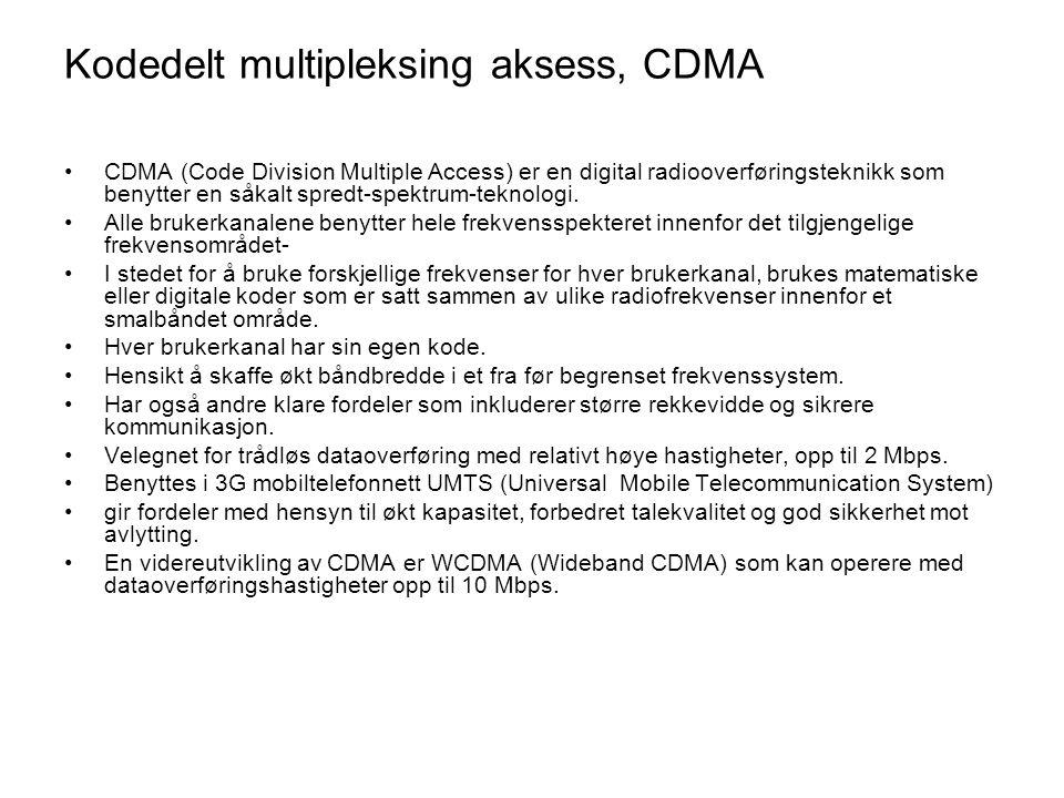 Kodedelt multipleksing aksess, CDMA •CDMA (Code Division Multiple Access) er en digital radiooverføringsteknikk som benytter en såkalt spredt-spektrum