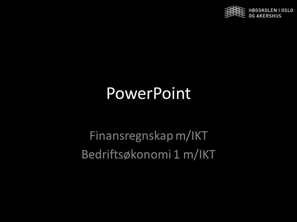 PowerPoint Finansregnskap m/IKT Bedriftsøkonomi 1 m/IKT