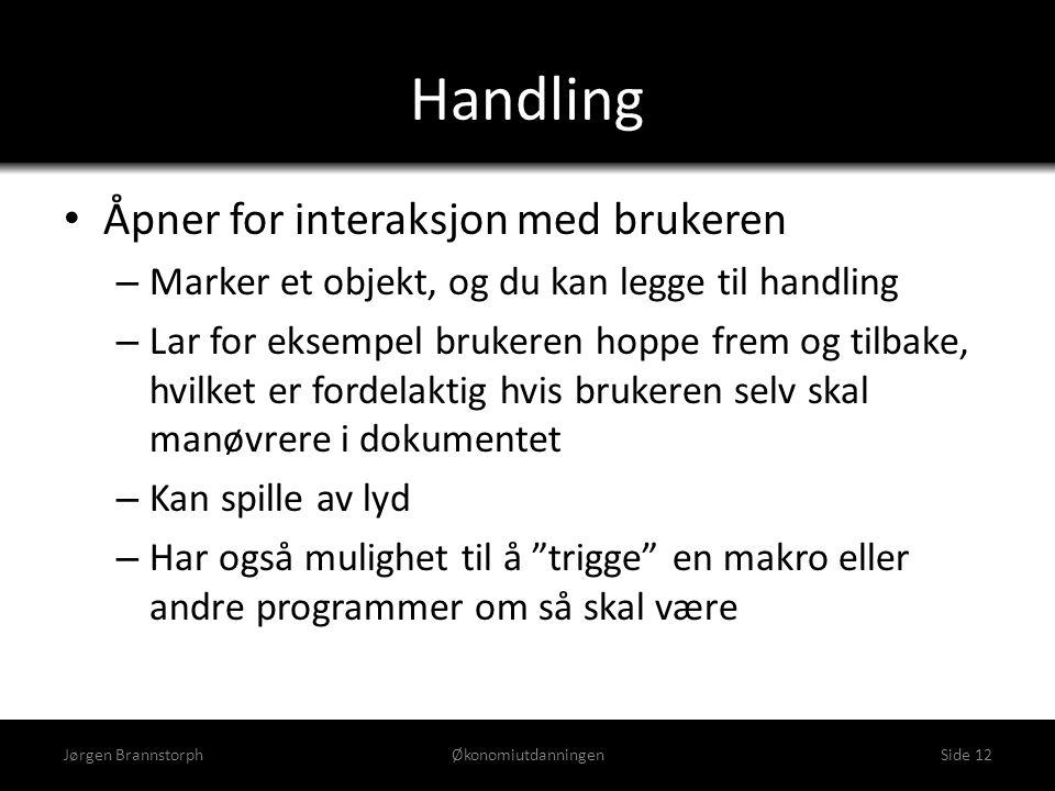 Handling • Åpner for interaksjon med brukeren – Marker et objekt, og du kan legge til handling – Lar for eksempel brukeren hoppe frem og tilbake, hvil