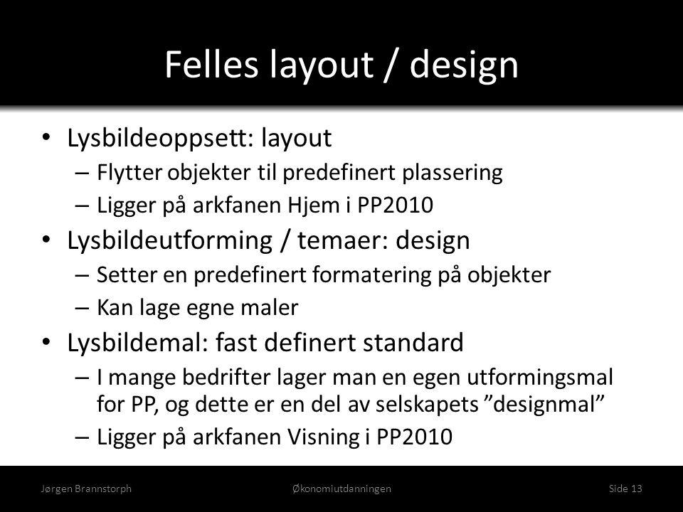 Felles layout / design • Lysbildeoppsett: layout – Flytter objekter til predefinert plassering – Ligger på arkfanen Hjem i PP2010 • Lysbildeutforming