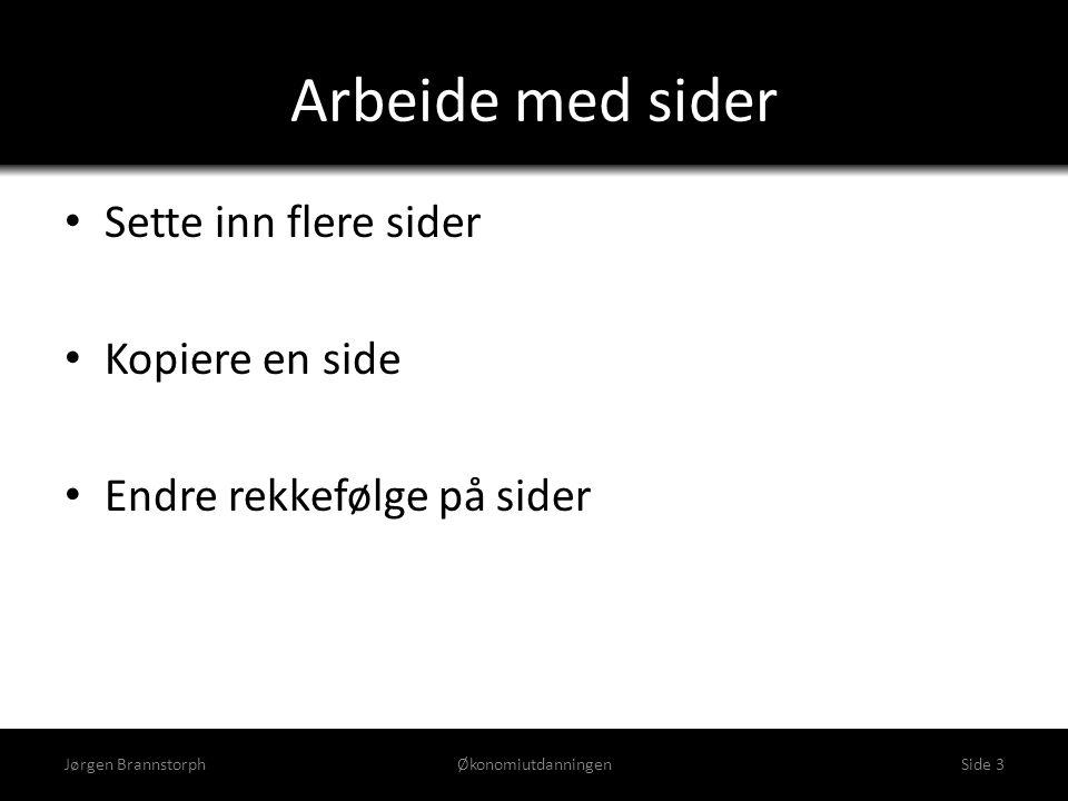Arbeide med sider • Sette inn flere sider • Kopiere en side • Endre rekkefølge på sider Jørgen BrannstorphØkonomiutdanningenSide 3