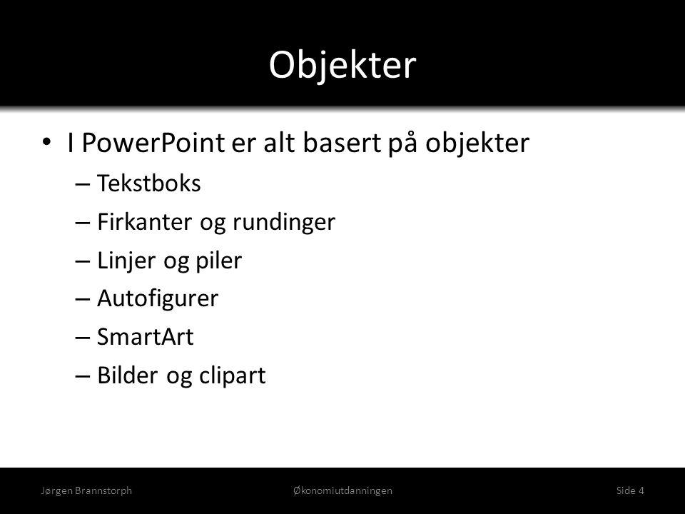 Objekter • I PowerPoint er alt basert på objekter – Tekstboks – Firkanter og rundinger – Linjer og piler – Autofigurer – SmartArt – Bilder og clipart