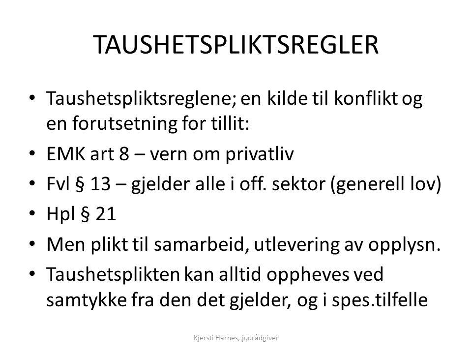 TAUSHETSPLIKTSREGLER • Taushetspliktsreglene; en kilde til konflikt og en forutsetning for tillit: • EMK art 8 – vern om privatliv • Fvl § 13 – gjelde