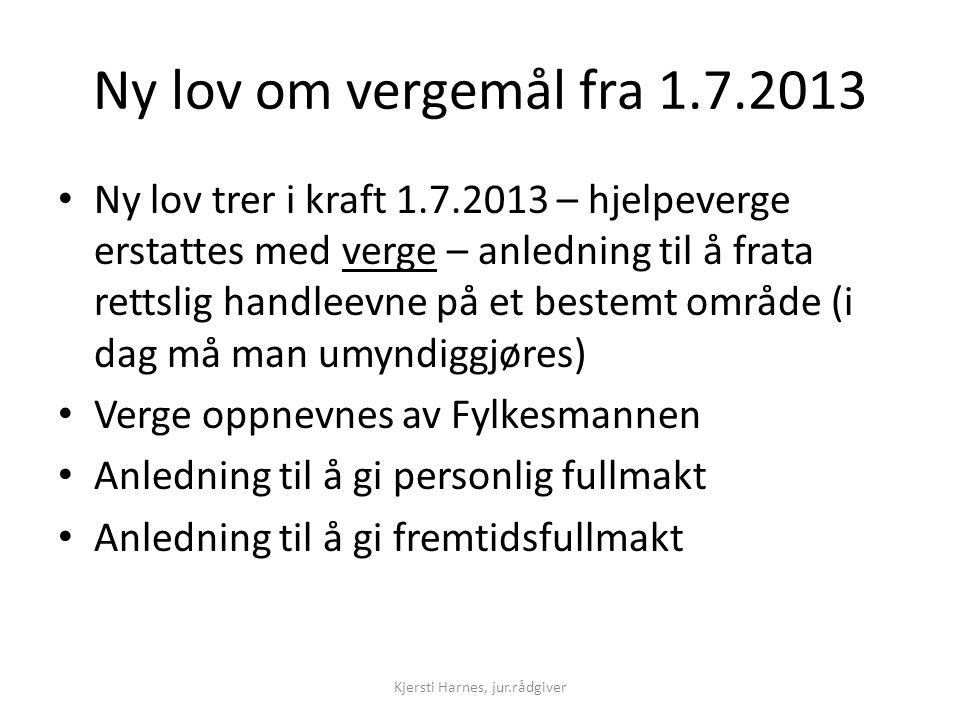 Ny lov om vergemål fra 1.7.2013 • Ny lov trer i kraft 1.7.2013 – hjelpeverge erstattes med verge – anledning til å frata rettslig handleevne på et bes