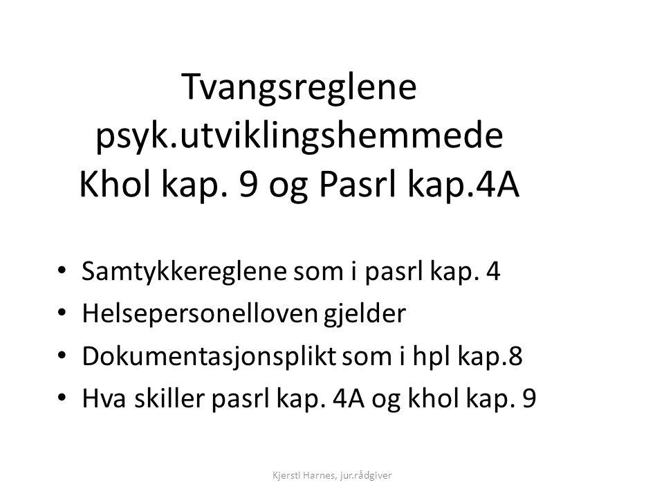 Tvangsreglene psyk.utviklingshemmede Khol kap. 9 og Pasrl kap.4A • Samtykkereglene som i pasrl kap. 4 • Helsepersonelloven gjelder • Dokumentasjonspli