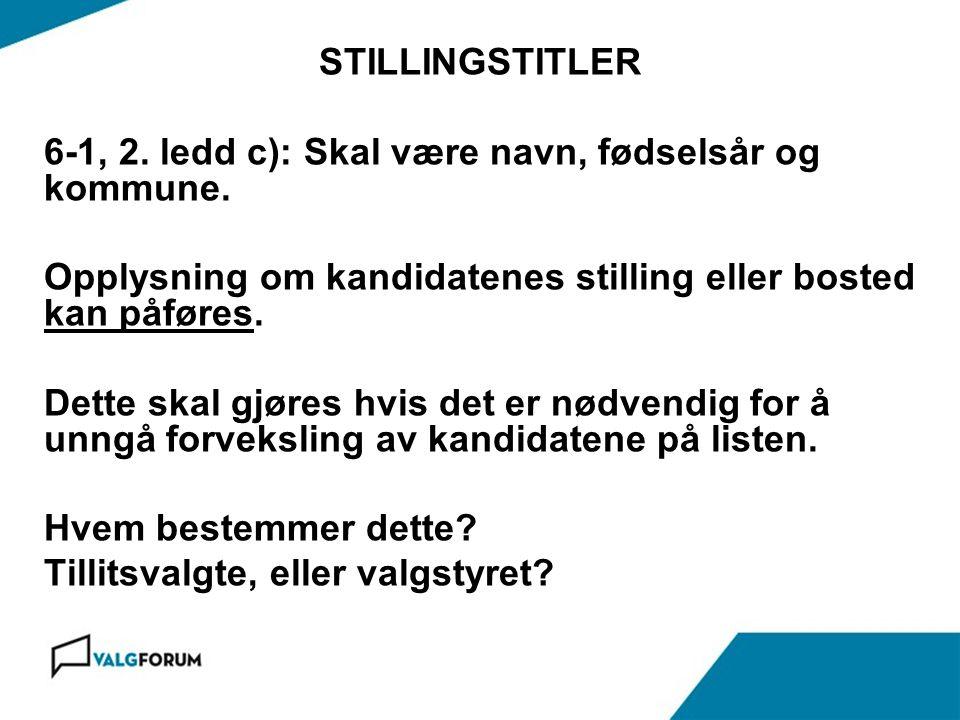 Gardermoen 17. november 2010 STILLINGSTITLER 6-1, 2. ledd c): Skal være navn, fødselsår og kommune. Opplysning om kandidatenes stilling eller bosted k
