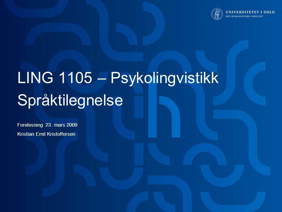 LING 1105 – Psykolingvistikk Språktilegnelse Forelesning 23. mars 2009 Kristian Emil Kristoffersen