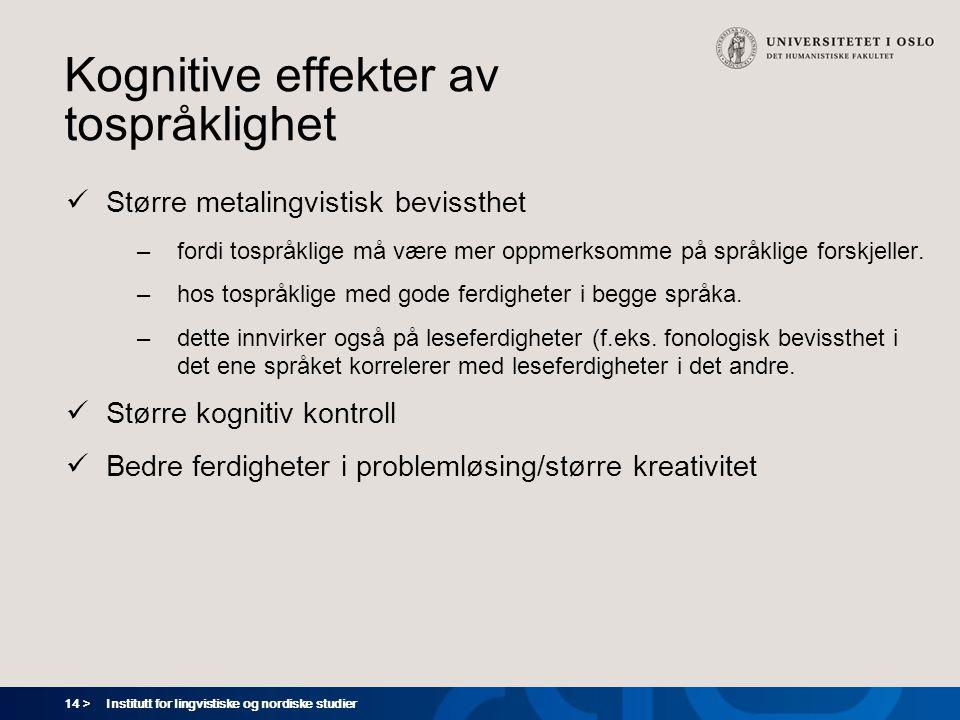 14 > Institutt for lingvistiske og nordiske studier Kognitive effekter av tospråklighet  Større metalingvistisk bevissthet –fordi tospråklige må være