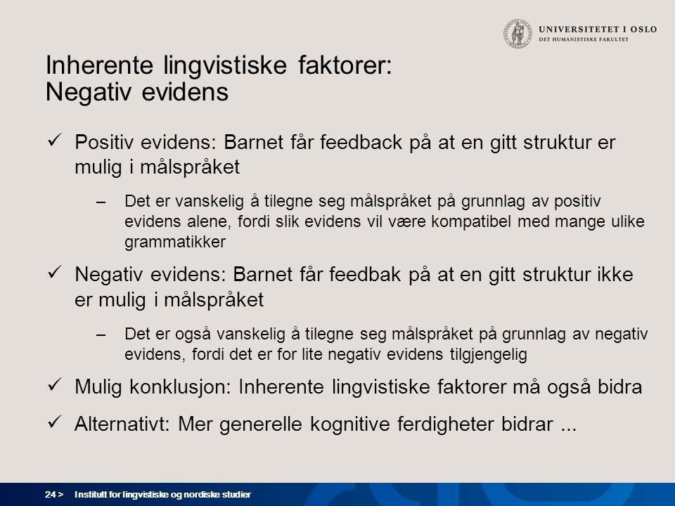 24 > Institutt for lingvistiske og nordiske studier Inherente lingvistiske faktorer: Negativ evidens  Positiv evidens: Barnet får feedback på at en g