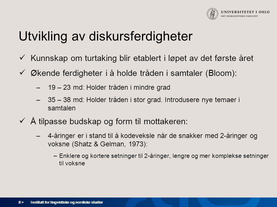 8 > Institutt for lingvistiske og nordiske studier Utvikling av diskursferdigheter  Kunnskap om turtaking blir etablert i løpet av det første året 