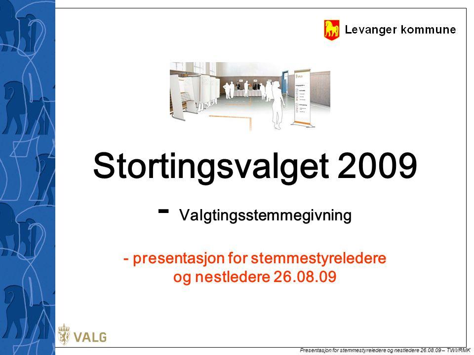 Presentasjon for stemmestyreledere og nestledere 26.08.09 – TWI/RMK Stortingsvalget 2009 - Valgtingsstemmegivning - presentasjon for stemmestyreledere og nestledere 26.08.09