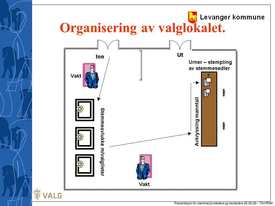 Presentasjon for stemmestyreledere og nestledere 26.08.09 – TWI/RMK Organisering av valglokalet.