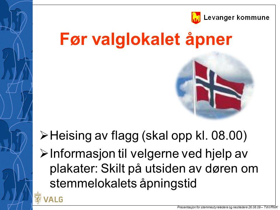 Presentasjon for stemmestyreledere og nestledere 26.08.09 – TWI/RMK Før valglokalet åpner  Heising av flagg (skal opp kl.